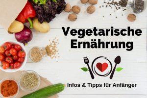 Vegetarische Ernährung Infos Tipps